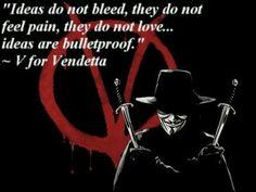 V for Vendetta quote - Ideas are bulletproof