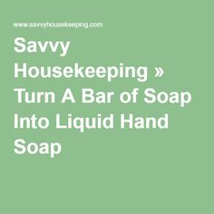 Savvy Housekeeping » Turn A Bar of Soap Into Liquid Hand Soap