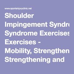 Shoulder Impingement Syndrome Exercises - Mobility, Strengthening and Sports Specific | Sportsinjuryclinic.net