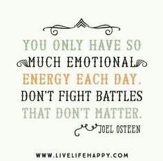don't fight battles that don't matter ~ Joel Olsteen