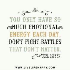 don't fight battles that don't matter ~ Joel Olsteen