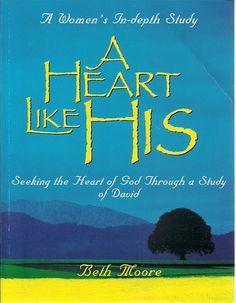 A Heart Like His: Seeking the Heart of God Through a Study of David: Beth Moore: 9780767325967: Amazon.com: Books