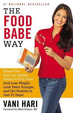 The Food Babe Way: Break Free from the Hidden Toxins in Your Food and Lose Weight, Look Years Younger, and Get He...