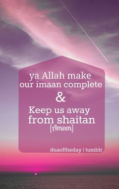 O Allah, make our faith complete and keep us away from Satan. Allah Quotes, Muslim Quotes, Quran Quotes, Hindi Quotes, Qoutes, Beautiful Islamic Quotes, Islamic Inspirational Quotes, Beautiful Dua, Islam Muslim