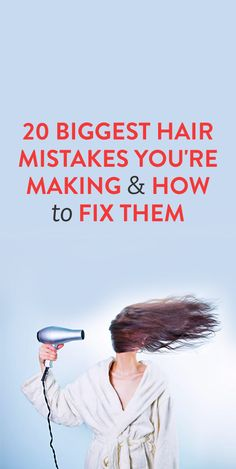 20 Biggest Hair Mistakes You're Making & How to Fix Them