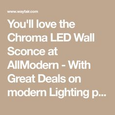 You'll love the Chroma LED Wall Sconce at AllModern - With Great Deals on modern Lighting products and Free Shipping on most stuff, even the big stuff.