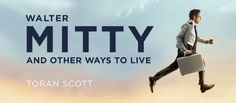 Walter Mitty and Other Ways to Live   December 28, 2014