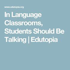 In Language Classrooms, Students Should Be Talking | Edutopia