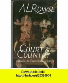 Court and Country Studies in Tudor Social History (9780820309750) A. L. Rowse , ISBN-10: 0820309753  , ISBN-13: 978-0820309750 ,  , tutorials , pdf , ebook , torrent , downloads , rapidshare , filesonic , hotfile , megaupload , fileserve