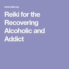 Reiki for the Recovering Alcoholic and Addict