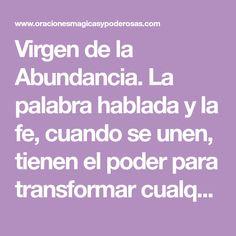 Virgen de la Abundancia. La palabra hablada y la fe, cuando se unen, tienen el poder para transformar cualquier situación. Recite diariamente la siguiente