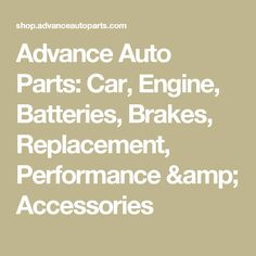 Advance Auto Parts: Car, Engine, Batteries, Brakes, Replacement, Performance & Accessories