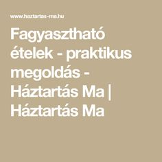 Fagyasztható ételek - praktikus megoldás - Háztartás Ma | Háztartás Ma Freezer Cooking, Cooking Recipes, Meal Planning, Meals, How To Plan, Cooker Recipes, Meal, Menu Planners, Food