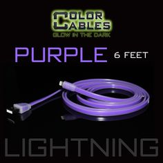 Glow in the Dark Charge & Sync Data Cable By Color Cables. Apple Lightning: PURPLE (6 Feet) ----- FEATURES: GLOW IN THE DARK: Photo-luminescencent EASY TO CONNECT: EXTRA STRONG & TOUGH: TANGLE PROOF: DIFFERENT COLORS: Blue, Red, Orange, Green, Purple, Grey & Pink DIFFERENT SIZES: 3 Feet & 6 Feet Apple Lightning For: iPhone, iPad, & iPod (New generation) Micro USB For Android, Windows, and Blackberry 30 Pin Dock For: iPhone, iPad, & iPod (old generation)