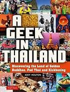 A geek in Thailand : discovering the land of golden buddhas, pad Thai and kickboxing