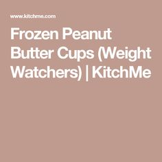 Frozen Peanut Butter Cups (Weight Watchers)   KitchMe