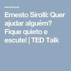 Ernesto Sirolli: Quer ajudar alguém? Fique quieto e escute! | TED Talk