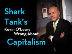 Shark Tank's Kevin Oleary Wrong About Capitalism