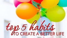 We don't just wake up with a charmed life. We must go out there and create it. Here are the top 5 habits to create a better life for you and your family.
