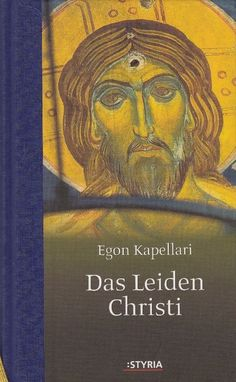 Das Leiden Christi * Christentum Jesus * Egon Kapellari Styria 2010