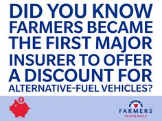 Farmers became the first major insurer to offer a discount for alternative-fuel vehicles.
