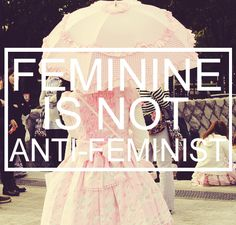The feminist default is not to ridicule women who enjoy frills and lace and the color pink. Stop taking offense if this applies to you!