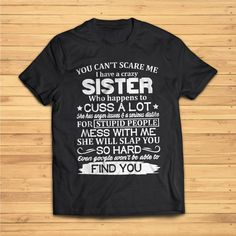 You cant scare me i have a crazy Sister Shirt Sister Rings, Crazy Sister, Holiday Fashion, Mom Fashion, Sister Shirts, Toddler Gifts, I Am Scared, Handmade Ideas, Etsy Handmade