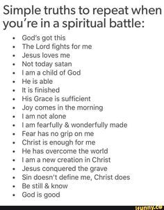 When you are in spiritual battle. List of thing know God do for me. should give me time to explore each bullet point and find supporting bible verses Prayer Scriptures, Bible Prayers, Faith Prayer, Prayer Quotes, Bible Verses Quotes, Faith Quotes, Spiritual Quotes, Gods Grace Quotes, Spiritual Warfare Prayers