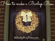 How to make a Burlap Bow and Wreath!  Easy step by step directions for this DIY.