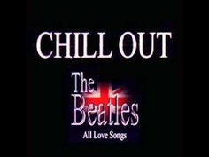 Chillout The Beatles All Love Songs - YouTube