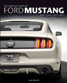 The Complete Book of Ford Mustang: Every Model Since 1964 1/2 (Hardcover)