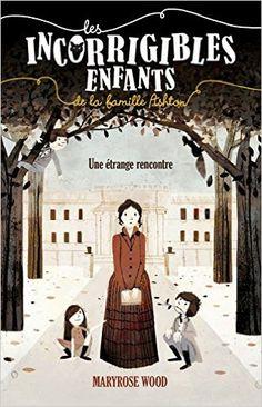 LES INCORRIGIBLES ENFANTS DE LA FAMILLE ASHTON, de Maryrose Wood, Ed. Flammarion - 2015 (Dès 11 ans)