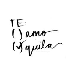 Te: (  )Amo (x)Quila > Those Humpday feels! ♡ @okiedokedesigns info.okiedoke@gmail.com Instagram: okiedokedesigns #handwritten #quote #love #happy #brushlettering #typography #pen #ink #paper #font #writing #tequila #teamo #humpday #alwaystequila