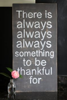 SO TRUE! Custom Hand Painted Sign 'Something to be thankful by sariko Great Quotes, Quotes To Live By, Inspirational Quotes, Words Quotes, Me Quotes, Sayings, Hand Painted Signs, Love You More Than, Sign I