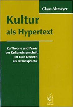 Kultur als Hypertext : zu Theorie und Praxis der Kulturwissenschaft im Fach Deutsch als Fremdsprache / Claus Altmayer PublicaciónMünnchen : Iudicium, [2004]