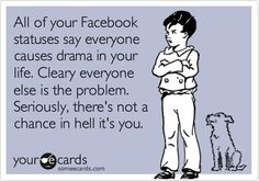 """Haahahaha! So true! All these people say """"I  hate drama"""" and you are just sitting there thinking, """"Well.. you are the one who is causing it!"""""""