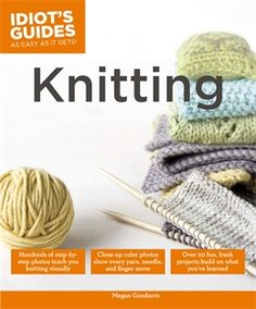 Idiot's Guide to knitting.  I may pick up this book to accompany my thus-far self-taught knitting.  (I still don't have the foggiest idea how to read patterns, anyway.)