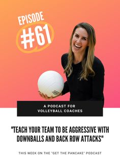 Episode 61: Teach Your Volleyball Team To Be Aggressive With Downballs and Back Row Attacks
