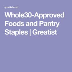 Whole30-Approved Foods and Pantry Staples | Greatist