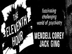 The Eleventh Hour - (1962-64). Starring: Wendell Corey, Jack Ging, and Ralph Bellamy. Partial Guest List: George Takei, Ted Knight, Kurt Russell, Burgess Meredith, Elizabeth Montgomery, Angela Lansbury, Martin Balsam, Tuesday Weld, Don Grady, George C. Scott, Norman Fell, Leonard Nimoy, Fay Wray, Piper Laurie, Roddy McDowall, Rip Torn, Aneta Corsaut, Elinor Donahue, Red Buttons, Bill Mumy, Diana Hyland, Edward Asner, Shelley Fabres, Tony Dow, Richard Chamberlin, Marion Ross and Ron Howard.
