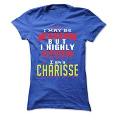 I May Be Wrong ≧ But I Highly Doubt It I Am ⊰ A  CHARISSE - T Shirt, Hoodie, Hoodies, Year,Name, BirthdayI May Be Wrong But I Highly Doubt It I Am A  CHARISSE - T Shirt, Hoodie, Hoodies, Year,Name, BirthdayI May Be Wrong But I Highly Doubt It I Am A  CHARISSE  T Shirt, Hoodie, Hoodies, Year,Name, Birthday