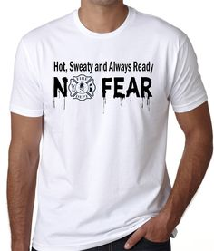 54da3a43 Firefighter Shirt that says, Hot, Sweaty and Always Ready, No Fear by  BadassPrinting