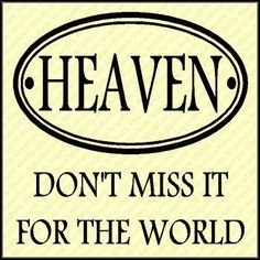 Don't miss heaven for the world     https://www.facebook.com/photo.php?fbid=10151397942513091