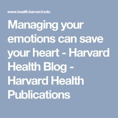 Managing your emotions can save your heart - Harvard Health Blog - Harvard Health Publications