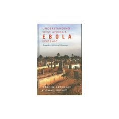 Understanding West Africa's Ebola Epidemic : Towards a Political Economy (Hardcover)