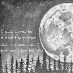 """""""I will never be a morning person, for the moon and I, are too much in love"""" -Christopher Poindexter Beautiful Moon, Beautiful Words, Beautiful Things, Words Quotes, Life Quotes, Sayings, Qoutes, Space Quotes, 2015 Quotes"""