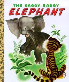 Golden Books,,The Saggy Baggy Elephant,  one of my favorites
