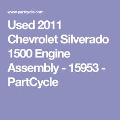 Used 2011 Chevrolet Silverado 1500 Engine Assembly - 15953 - PartCycle