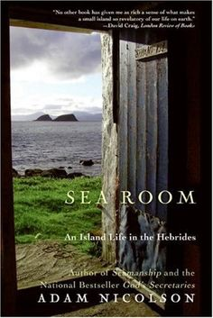Sea Room: An Island Life in the Hebrides by Adam Nicolson haven't read but looks good! Reading Lists, Book Lists, Reading Room, Books To Buy, Books To Read, Reading Material, What To Read, Historical Fiction, Island Life