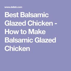 Best Balsamic Glazed Chicken - How to Make Balsamic Glazed Chicken